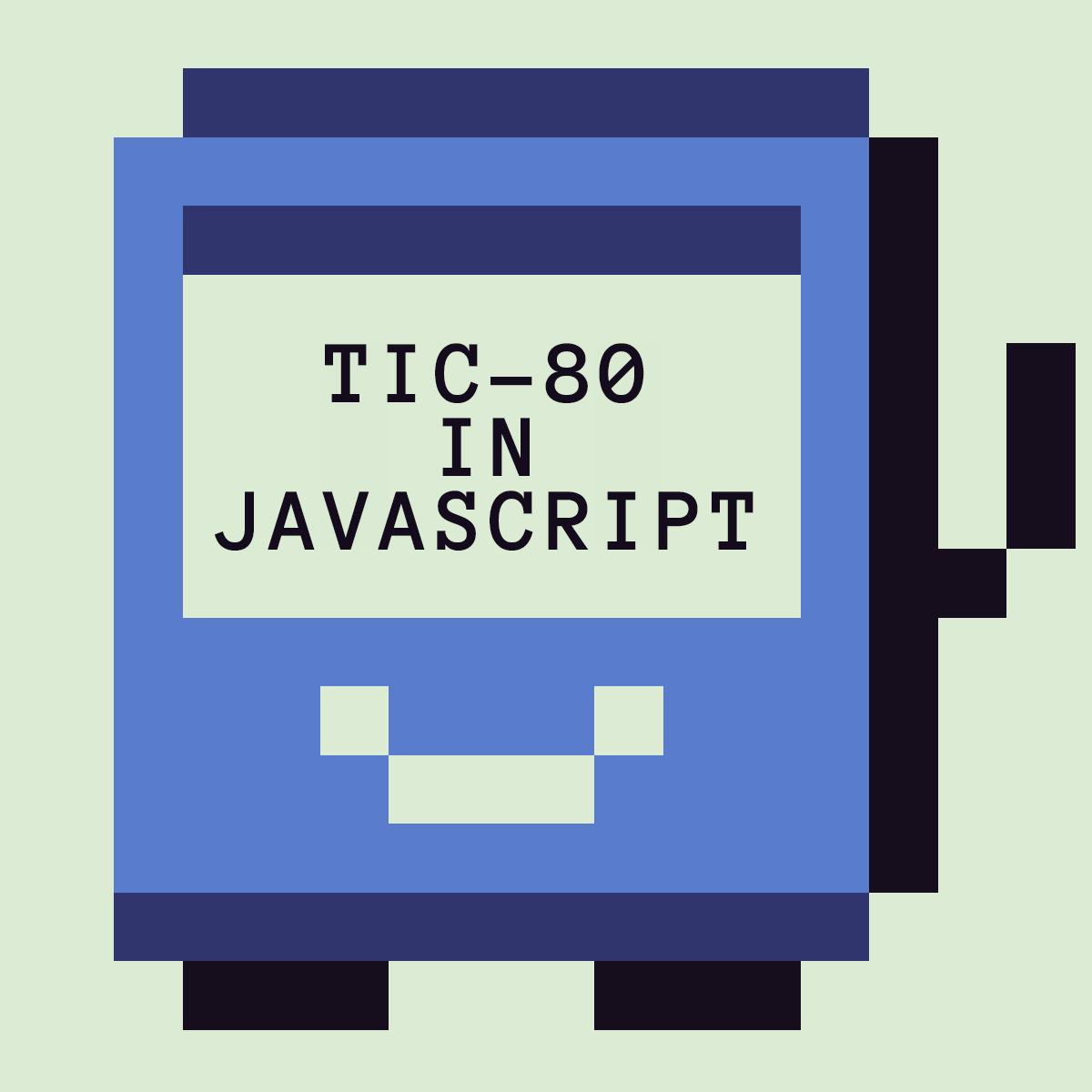TIC-80 in JavaScript - Andrew Zigler